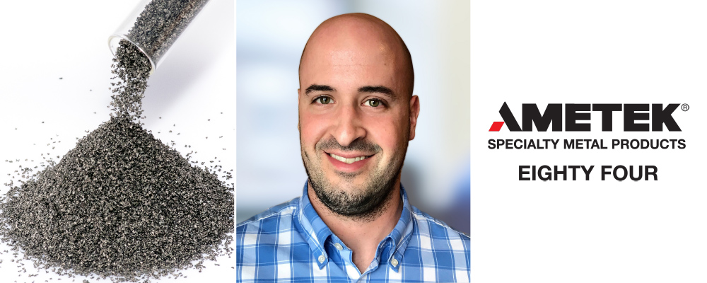 AMETEK Eighty Four Hires Product Manager, Powders
